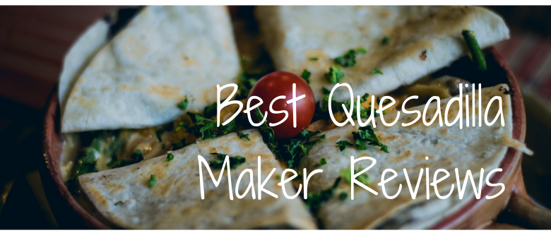 Best Quesadilla Maker For Your Money At Home