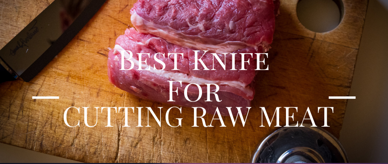 Best Knife for Cutting Raw Meat Reviews